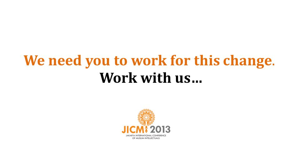 We need you to work for this change. Work with us…
