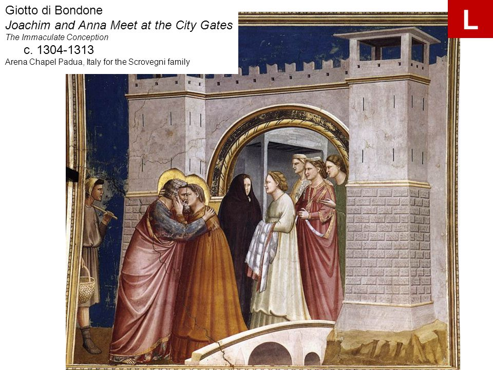 Giotto di Bondone Joachim and Anna Meet at the City Gates The Immaculate Conception c. 1304-1313 Arena Chapel Padua, Italy for the Scrovegni family L