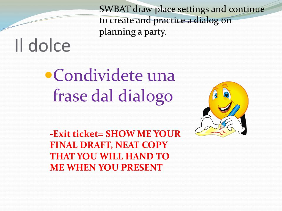 Il dolce Condividete una frase dal dialogo SWBAT draw place settings and continue to create and practice a dialog on planning a party.