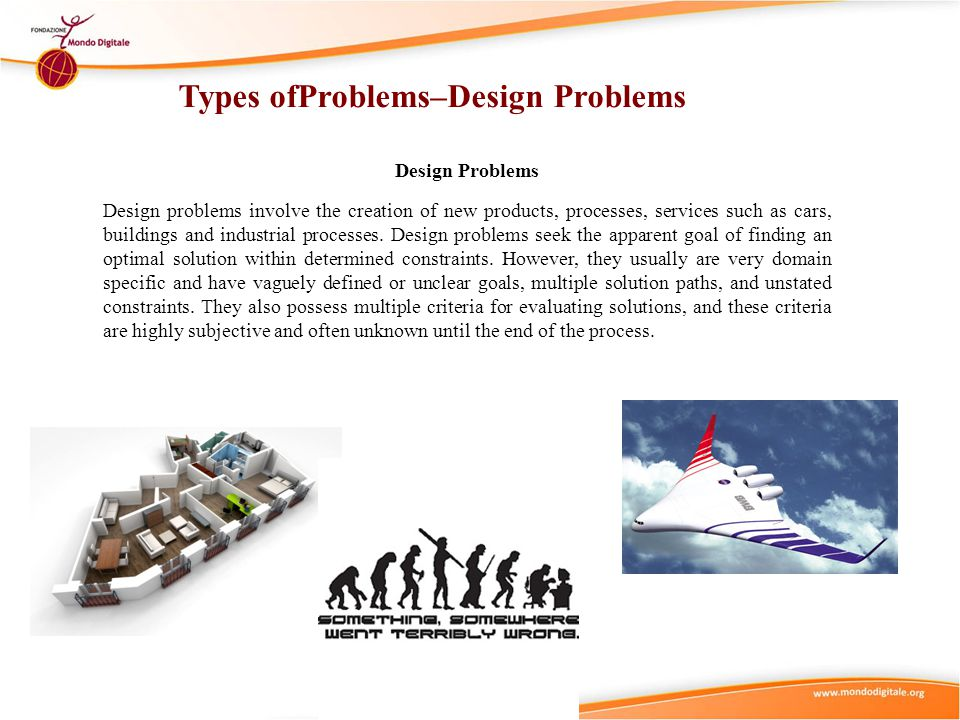 Design Problems Design problems involve the creation of new products, processes, services such as cars, buildings and industrial processes. Design pro