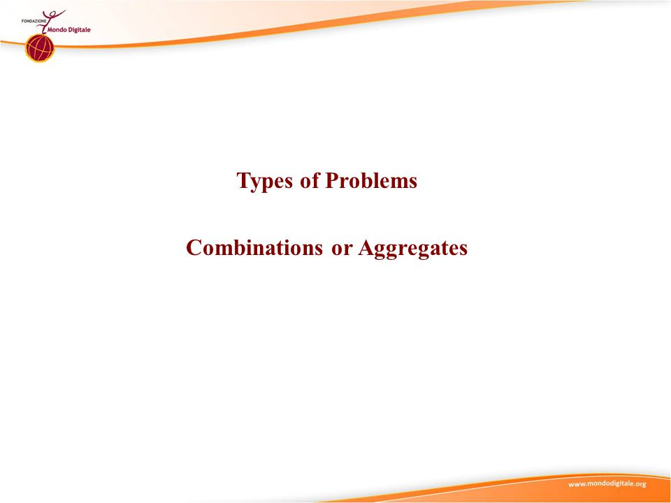 Types of Problems Combinations or Aggregates