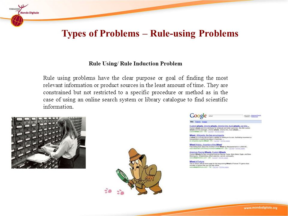 Rule Using/ Rule Induction Problem Rule using problems have the clear purpose or goal of finding the most relevant information or product sources in t
