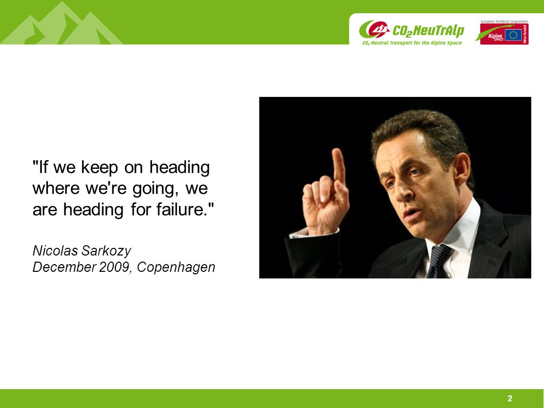 2 If we keep on heading where we re going, we are heading for failure. Nicolas Sarkozy December 2009, Copenhagen