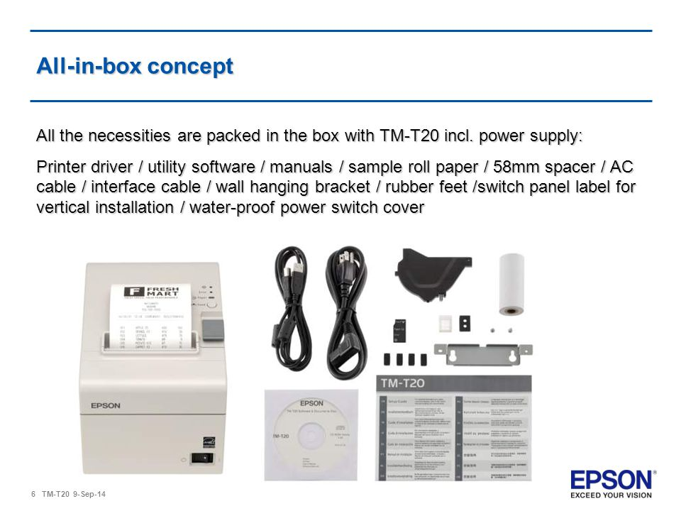 6 TM-T20 9-Sep-14 All-in-box concept All the necessities are packed in the box with TM-T20 incl.