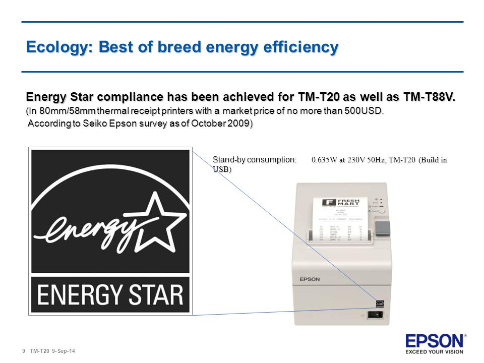9 TM-T20 9-Sep-14 Ecology: Best of breed energy efficiency Energy Star compliance has been achieved for TM-T20 as well as TM-T88V.