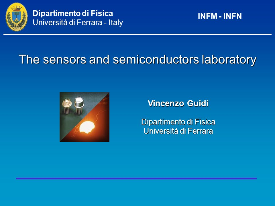 Vincenzo Guidi Dipartimento di Fisica Università di Ferrara The sensors and semiconductors laboratory Dipartimento di Fisica Università di Ferrara - Italy INFM - INFN