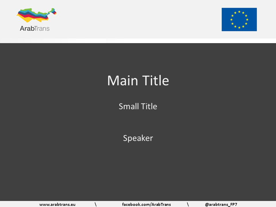 www.arabtrans.eu\facebook.com/ArabTrans \@arabtrans_FP7 Main Title Small Title Speaker