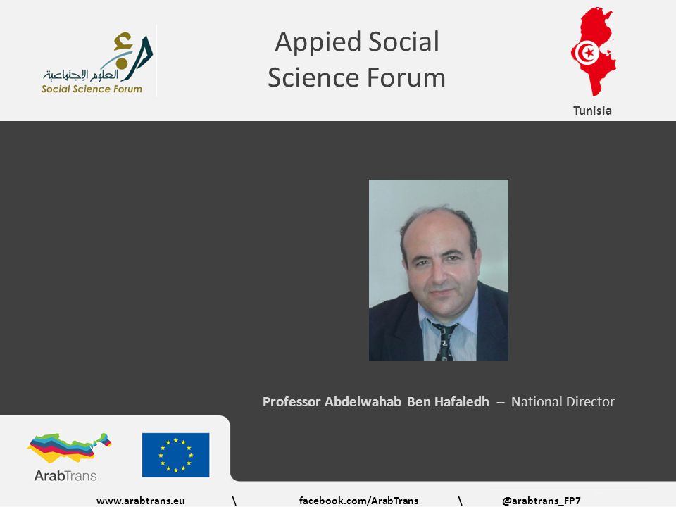 www.arabtrans.eu\facebook.com/ArabTrans \@arabtrans_FP7 Tunisia Appied Social Science Forum Professor Abdelwahab Ben Hafaiedh – National Director