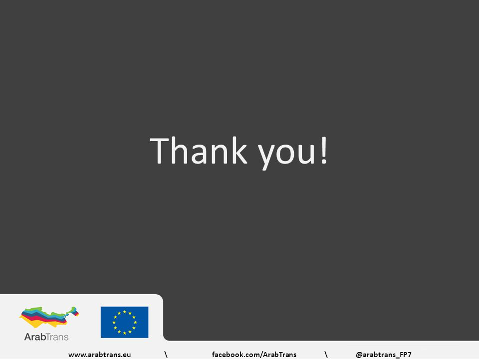 Thank you! www.arabtrans.eu\facebook.com/ArabTrans \@arabtrans_FP7