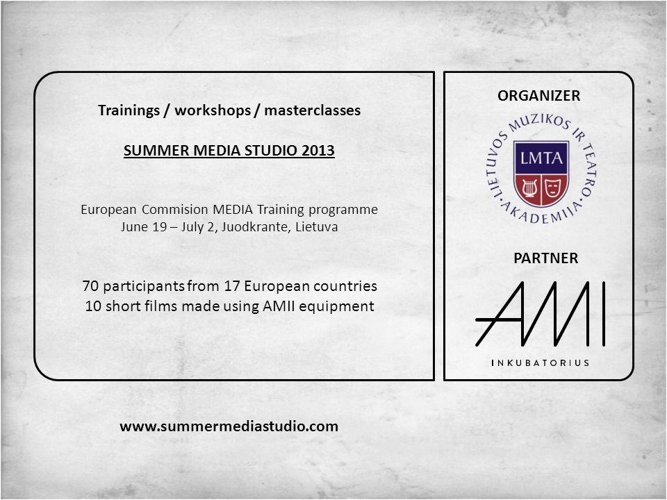 Trainings / workshops / masterclasses SUMMER MEDIA STUDIO 2013 European Commision MEDIA Training programme June 19 – July 2, Juodkrante, Lietuva 70 pa