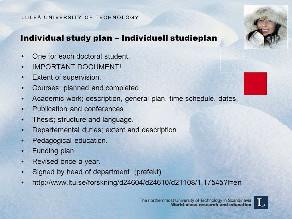 Individual study plan – Individuell studieplan One for each doctoral student.