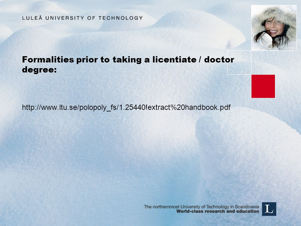 Formalities prior to taking a licentiate / doctor degree: http://www.ltu.se/polopoly_fs/1.25440!extract%20handbook.pdf