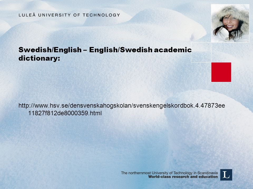 Swedish/English – English/Swedish academic dictionary: http://www.hsv.se/densvenskahogskolan/svenskengelskordbok.4.47873ee 11827f812de8000359.html