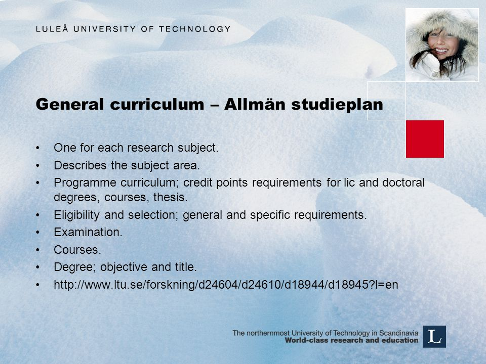 General curriculum – Allmän studieplan One for each research subject. Describes the subject area. Programme curriculum; credit points requirements for