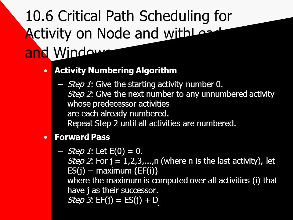 10.6 Critical Path Scheduling for Activity on Node and withLeads,Lags and Windows Activity Numbering Algorithm –Step 1: Give the starting activity num