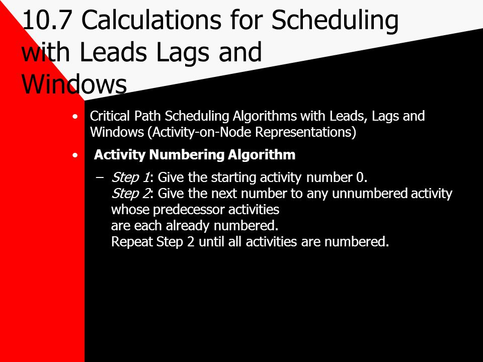 10.7 Calculations for Scheduling with Leads Lags and Windows Critical Path Scheduling Algorithms with Leads, Lags and Windows (Activity-on-Node Repres