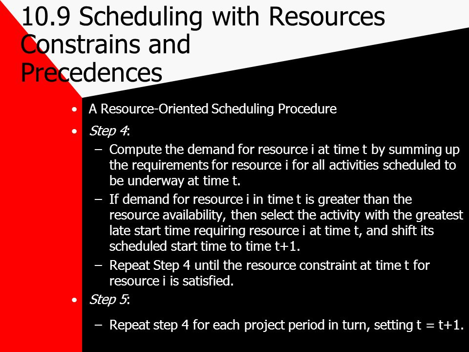 10.9 Scheduling with Resources Constrains and Precedences A Resource-Oriented Scheduling Procedure Step 4: –Compute the demand for resource i at time