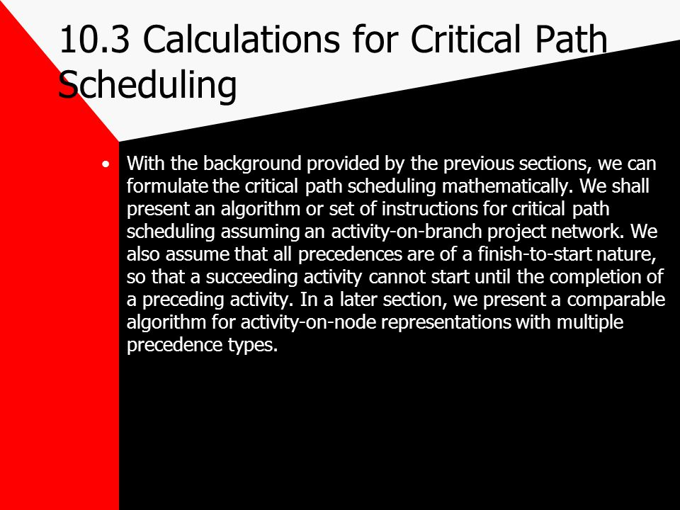 10.3 Calculations for Critical Path Scheduling With the background provided by the previous sections, we can formulate the critical path scheduling ma