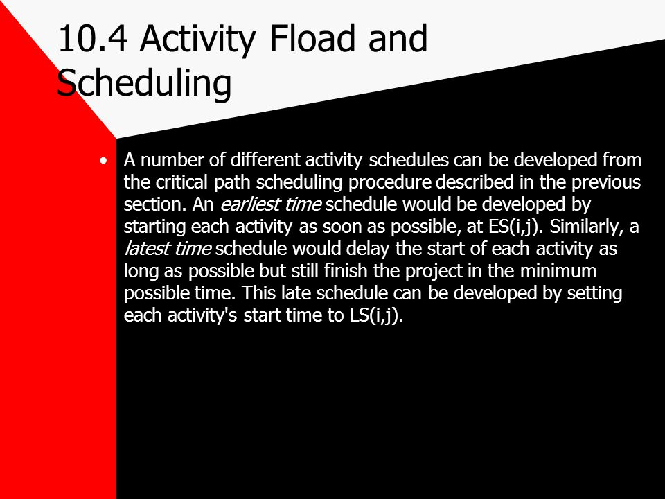 10.4 Activity Fload and Scheduling A number of different activity schedules can be developed from the critical path scheduling procedure described in