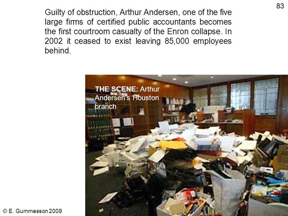 © E. Gummesson 2009 82 July 5, 2006 Enron's Ken Lay dies of a heart attack in Colorado. He was 64. The charges against Lay carry a maximum penalty of