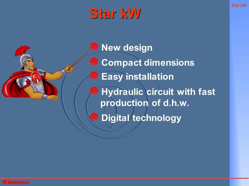 Star kW New design Compact dimensions Easy installation Hydraulic circuit with fast production of d.h.w.