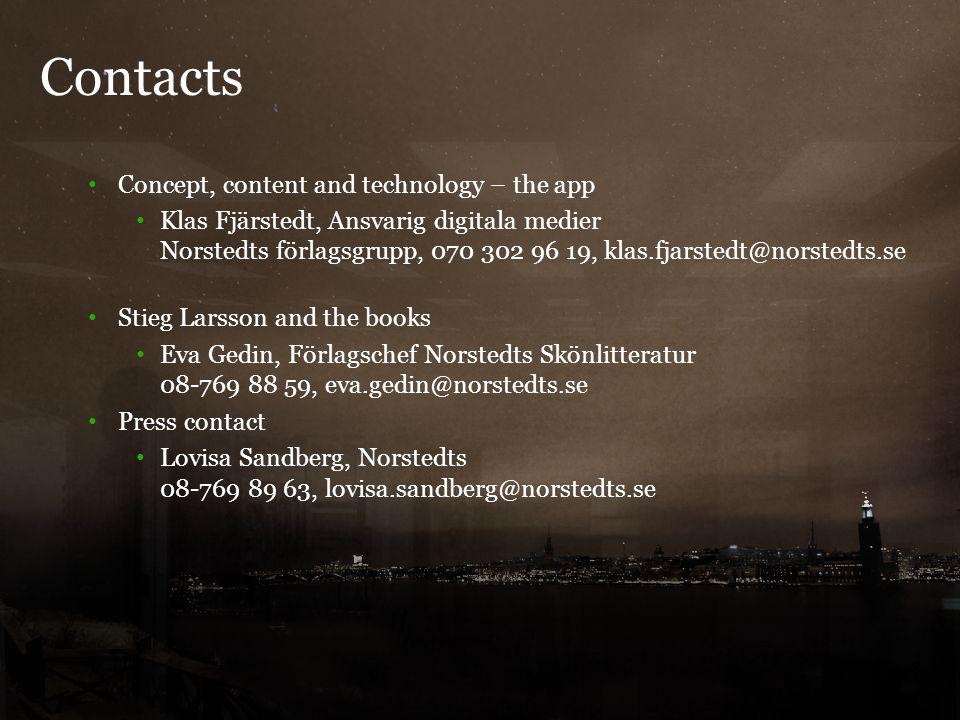 Contacts 8 Concept, content and technology – the app Klas Fjärstedt, Ansvarig digitala medier Norstedts förlagsgrupp, 070 302 96 19, klas.fjarstedt@norstedts.se Stieg Larsson and the books Eva Gedin, Förlagschef Norstedts Skönlitteratur 08-769 88 59, eva.gedin@norstedts.se Press contact Lovisa Sandberg, Norstedts 08-769 89 63, lovisa.sandberg@norstedts.se