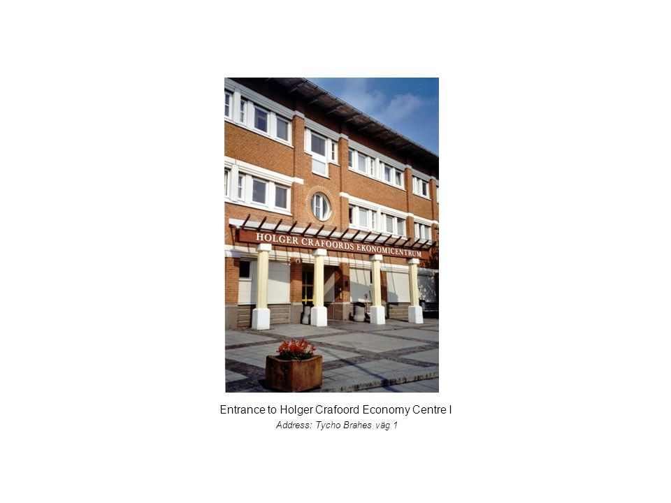 Entrance to Holger Crafoord Economy Centre I Address: Tycho Brahes väg 1