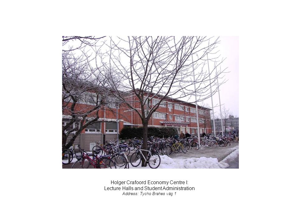Holger Crafoord Economy Centre I: Lecture Halls and Student Administration Address: Tycho Brahes väg 1