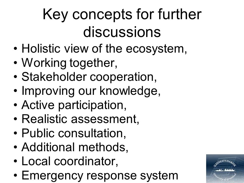 Key concepts for further discussions Holistic view of the ecosystem, Working together, Stakeholder cooperation, Improving our knowledge, Active participation, Realistic assessment, Public consultation, Additional methods, Local coordinator, Emergency response system