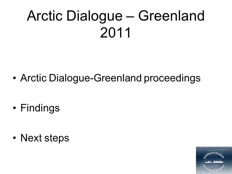 Arctic Dialogue – Greenland 2011 Arctic Dialogue-Greenland proceedings Findings Next steps