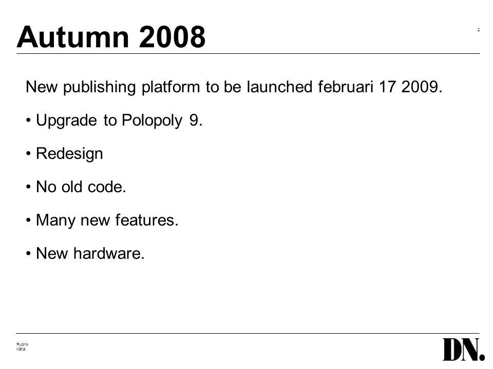2 Rubrik Källa: Autumn 2008 New publishing platform to be launched februari 17 2009.