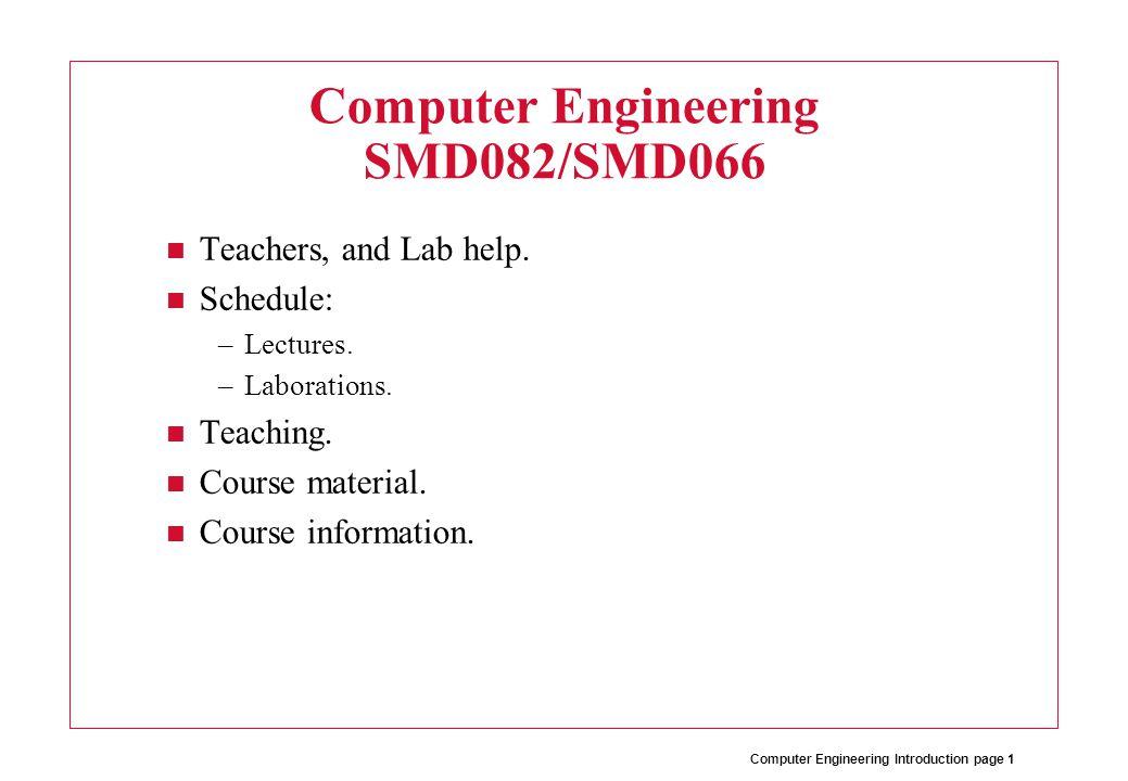 Computer Engineering Introduction page 2 Teacher Lectures Per Lindgren Room A2307 pln@sm.luth.se Laborations: dtlabs@sm.luth.se chrsta-8 @sm.luth.se Christian Ståhlberg eriuli-8 @sm.luth.se Ulrik Erikstam pataub-8 @sm.luth.se Patrick Aubert Room A2302
