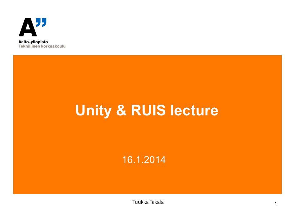 1 16.1.2014 Tuukka Takala Unity & RUIS lecture