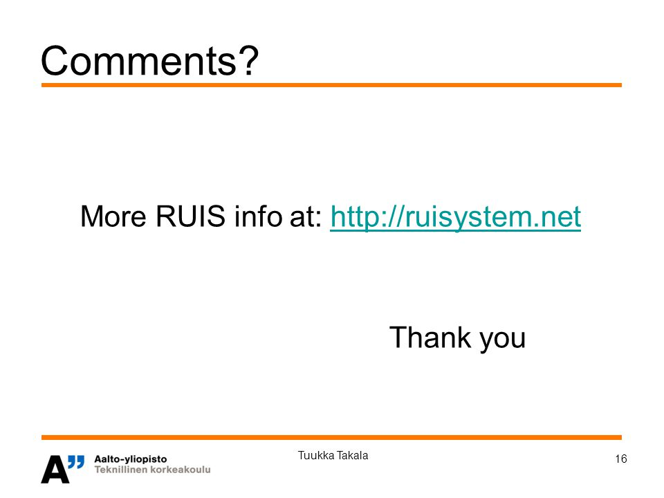 16 Tuukka Takala Comments More RUIS info at: http://ruisystem.nethttp://ruisystem.net Thank you