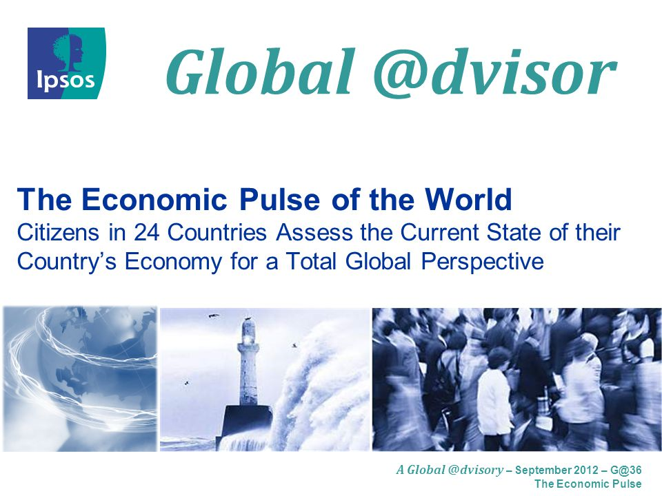 A – September 2012 – The Economic Pulse The Economic Pulse of the World Citizens in 24 Countries Assess the Current State of their Country's Economy for a Total Global Perspective