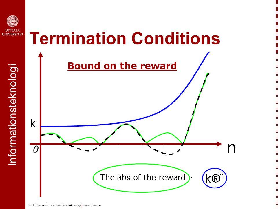 Informationsteknologi Institutionen för informationsteknologi | www.it.uu.se Termination Conditions 0 The abs of the reward Bound on the reward