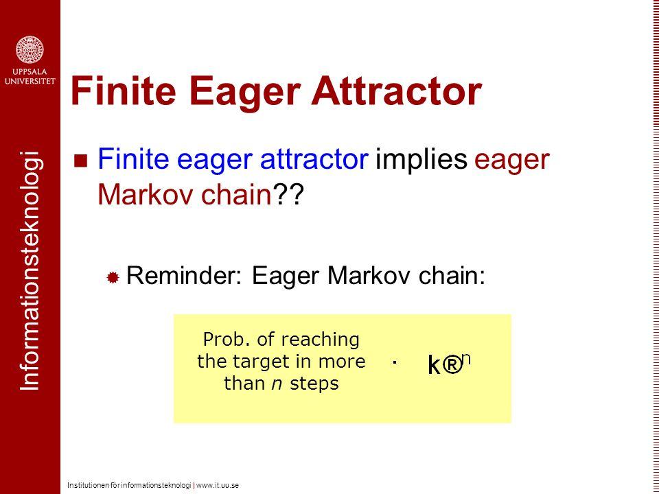 Informationsteknologi Institutionen för informationsteknologi | www.it.uu.se Finite Eager Attractor Finite eager attractor implies eager Markov chain?