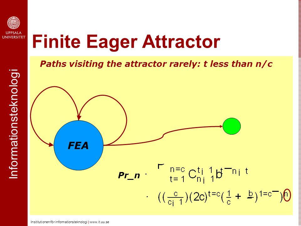 Informationsteknologi Institutionen för informationsteknologi | www.it.uu.se Finite Eager Attractor Paths visiting the attractor rarely: t less than n