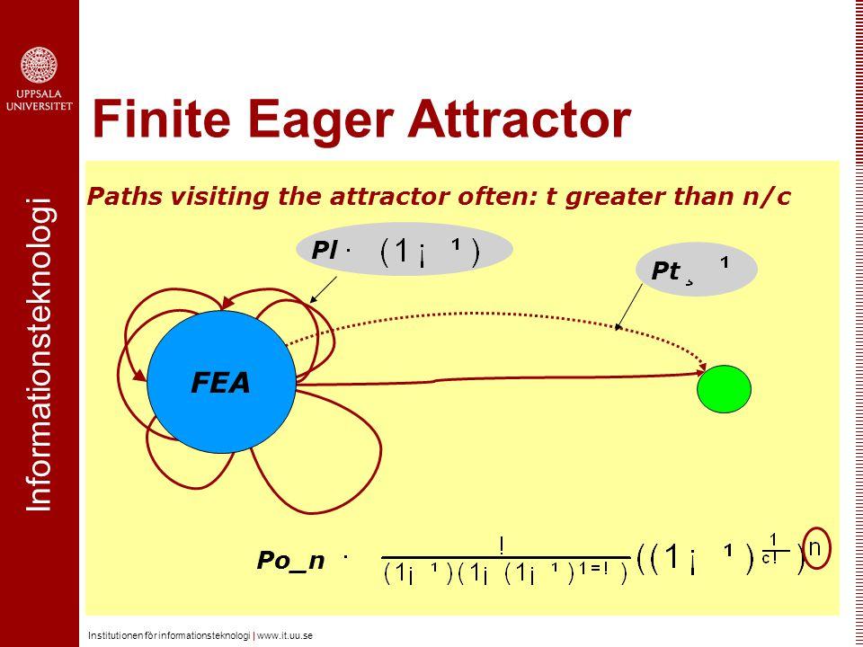 Informationsteknologi Institutionen för informationsteknologi | www.it.uu.se Finite Eager Attractor Paths visiting the attractor often: t greater than