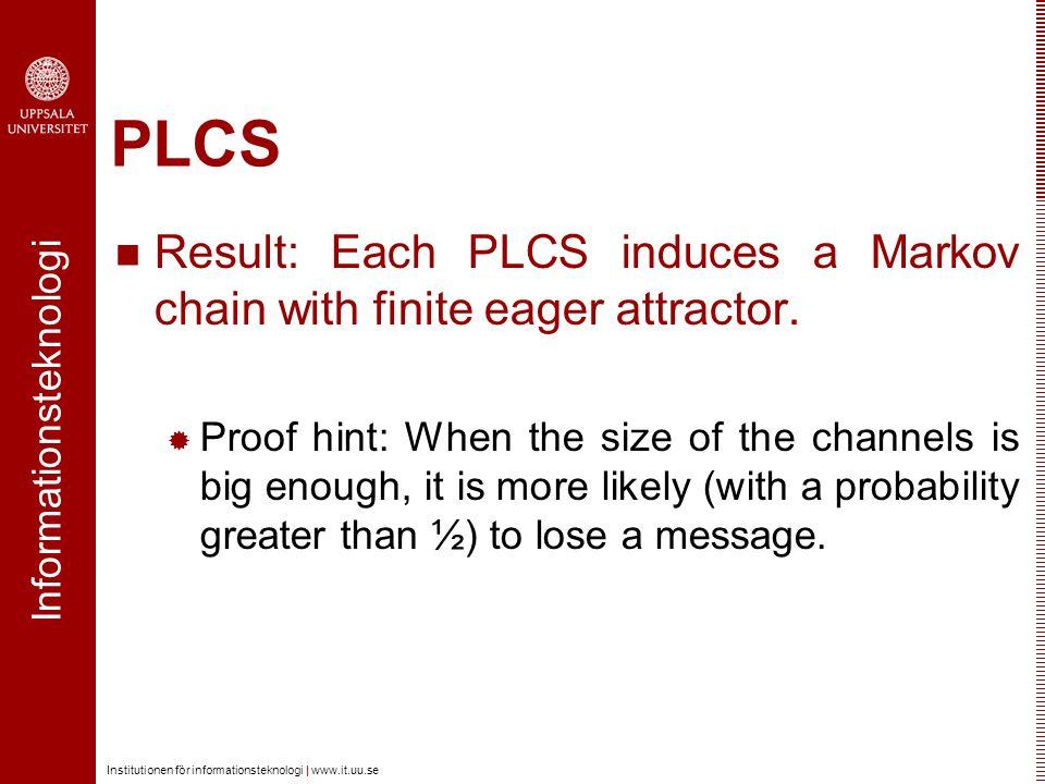 Informationsteknologi Institutionen för informationsteknologi | www.it.uu.se PLCS Result: Each PLCS induces a Markov chain with finite eager attractor