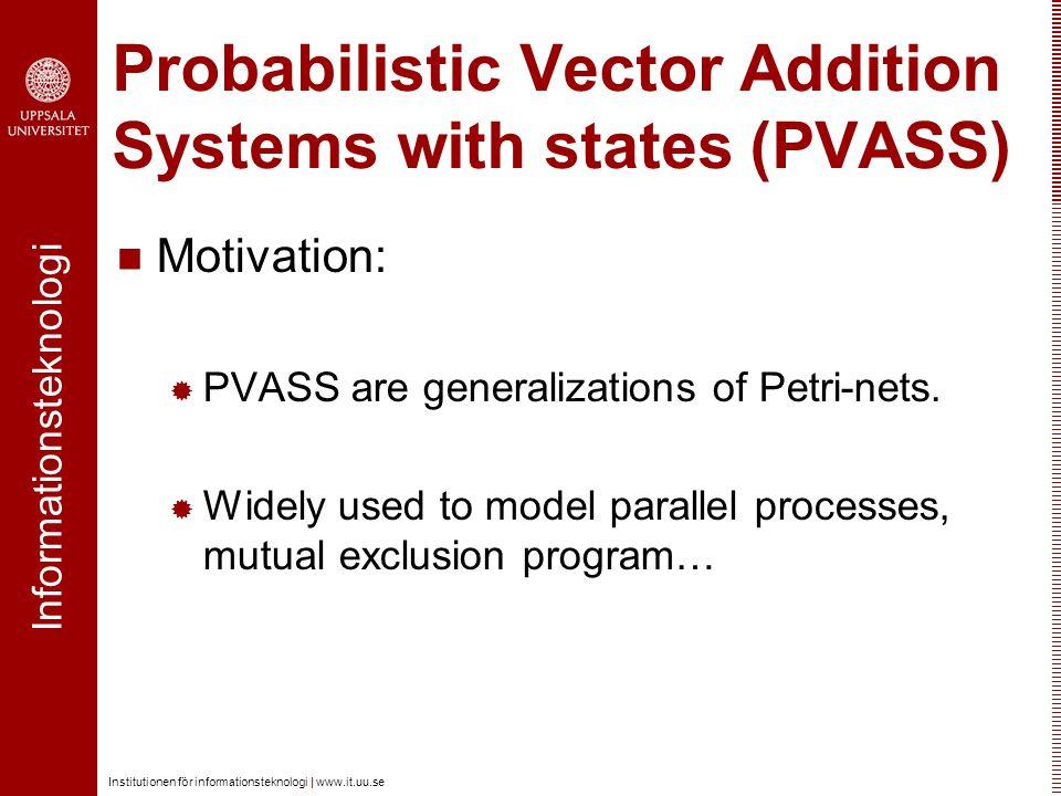 Informationsteknologi Institutionen för informationsteknologi | www.it.uu.se Probabilistic Vector Addition Systems with states (PVASS) Motivation:  P