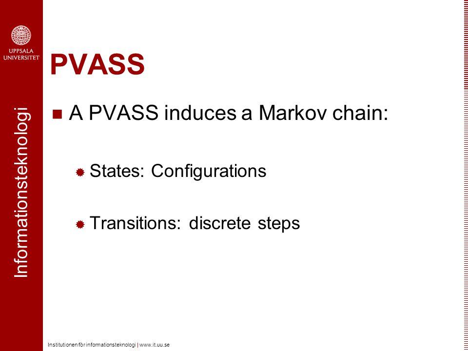 Informationsteknologi Institutionen för informationsteknologi | www.it.uu.se PVASS A PVASS induces a Markov chain:  States: Configurations  Transiti