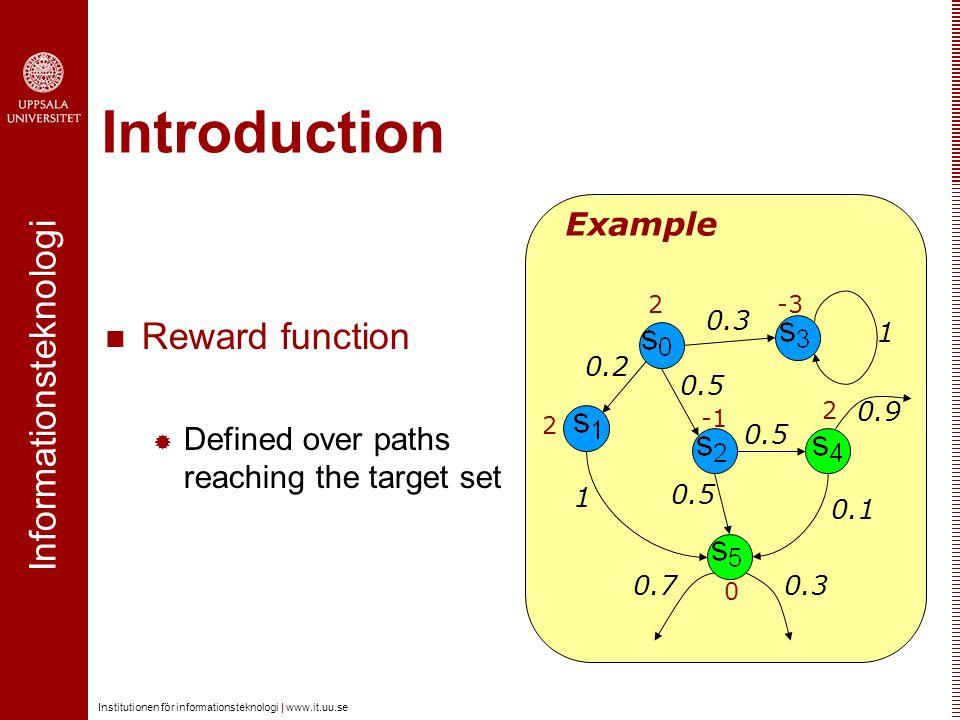 Informationsteknologi Institutionen för informationsteknologi | www.it.uu.se Introduction Reward function  Defined over paths reaching the target set