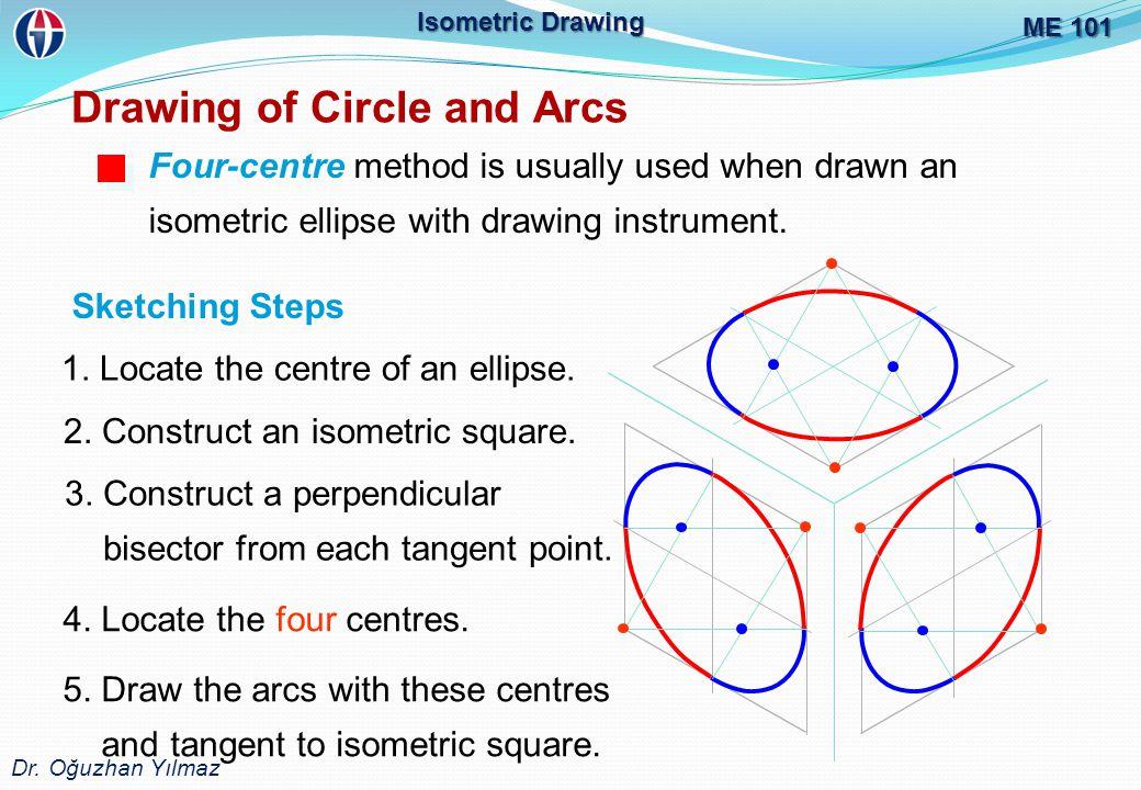 ME 101 Dr.Oğuzhan Yılmaz Isometric Drawing Drawing of Circle and Arcs 3.
