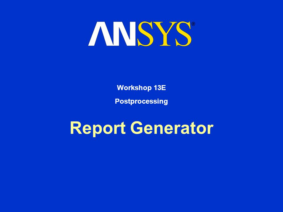 Report Generator Workshop 13E Postprocessing