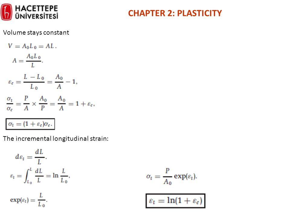 CHAPTER 2: PLASTICITY Volume stays constant The incremental longitudinal strain: