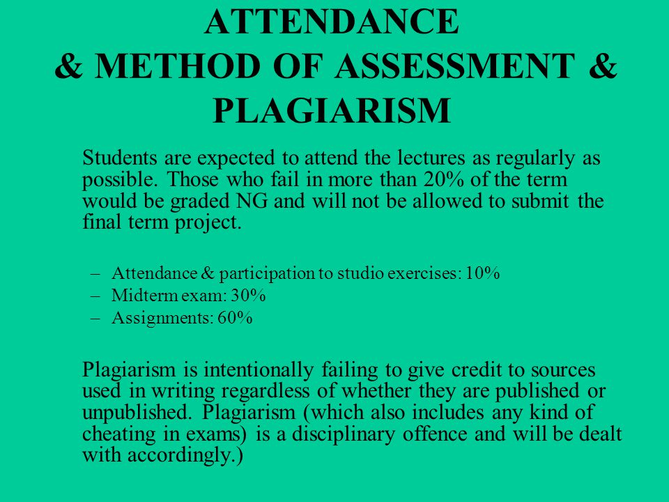 ATTENDANCE & METHOD OF ASSESSMENT & PLAGIARISM Students are expected to attend the lectures as regularly as possible.