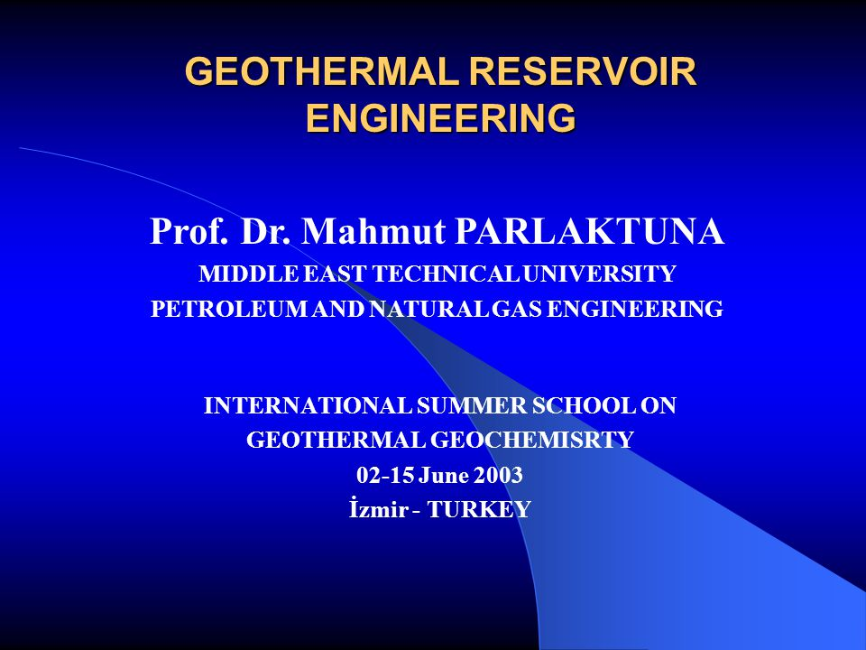 İZMİR JENARUM YAZ OKULUJune 11, 2003 International Summer School on Geothermal Geochemistry RESERVOIR ENGINEERING Determination of well locations Planning and interpretation of well measurements (well logging, production rates, etc.) Determination of production mechanism Performance prediction studies of reservoir behavior