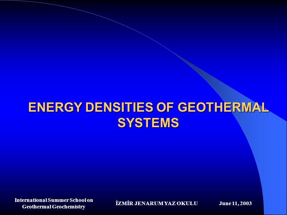 İZMİR JENARUM YAZ OKULUJune 11, 2003 International Summer School on Geothermal Geochemistry ENERGY DENSITIES OF GEOTHERMAL SYSTEMS
