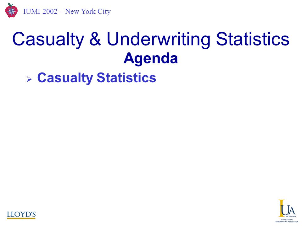 IUMI 2002 – New York City  Casualty Statistics Casualty & Underwriting Statistics A Joint Hull Committee View from London Agenda